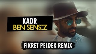 Kadr - Ben Sensiz (Fikret Peldek Remix) 2019