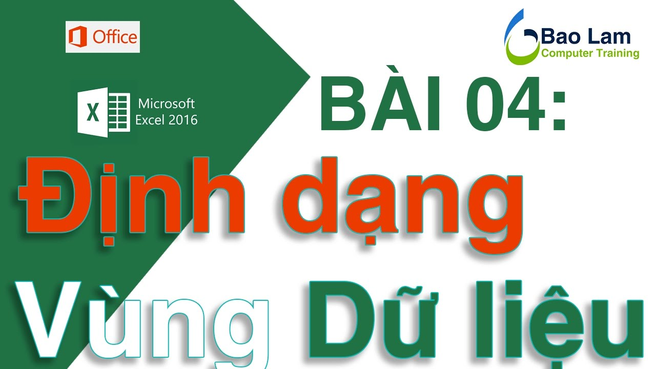 Microsoft Excel 2016 Bài 04: Định dạng Vùng dữ liệu