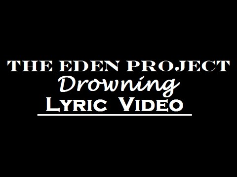 The Eden Project - Drowning (Lyric Video)