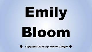How To Pronounce Emily Bloom