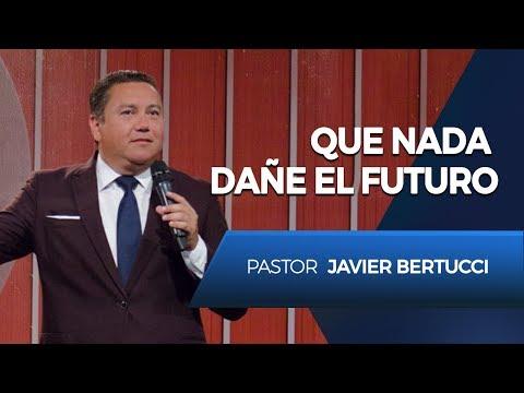 Que nada dañe el futuro - Pastor Javier Bertucci
