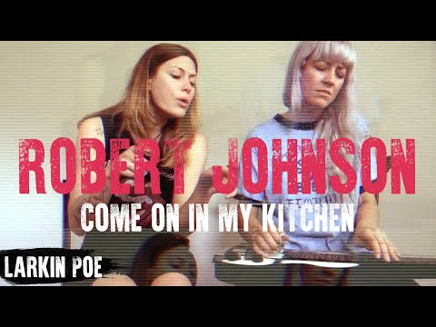 "Larkin Poe | Robert Johnson Cover (""Come On In My Kitchen"")"