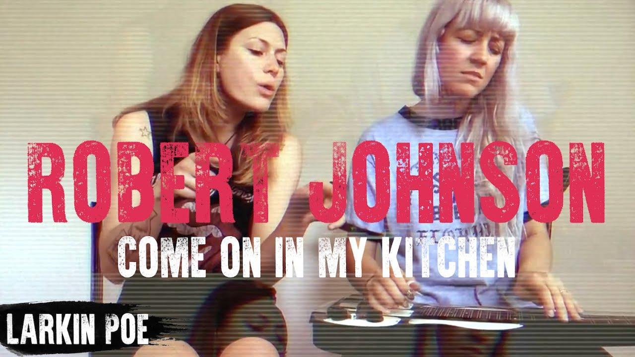 Robert Johnson Come On In My Kitchen Larkin Poe Cover Youtube