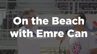 On the Beach with Turkey Mixed Head Coach Emre Can #wcbu2017