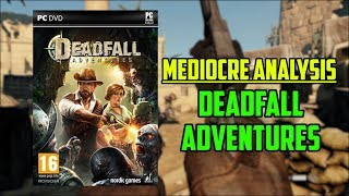 Mediocre Analysis: Deadfall Adventures