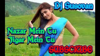 Nazar Mein Tu Jigar Mein Tu | Dj Susovan Mix | Dj 2018