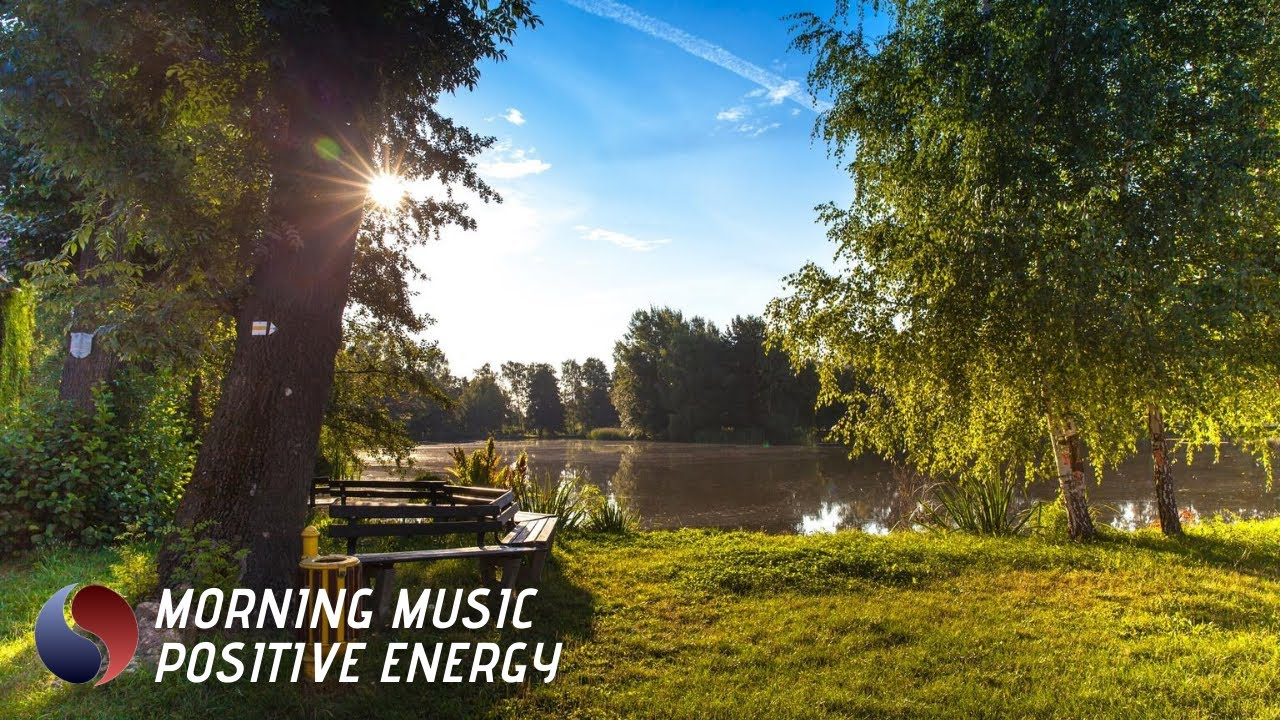 Happy Morning Music For Positive Energy Relaxing Music To Start Your Day Motivated Youtube