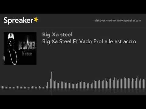 Big Xa Steel Ft Vado Prol elle est accro (made with Spreaker)