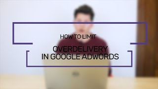 How To Limit Overdelivery In Google AdWords | Flaunt Digital