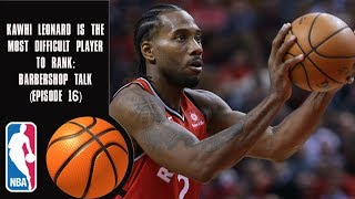 Kawhi Leonard Is The Most Difficult Player To Rank In Today's NBA - Barbershop talk (Episode 16)