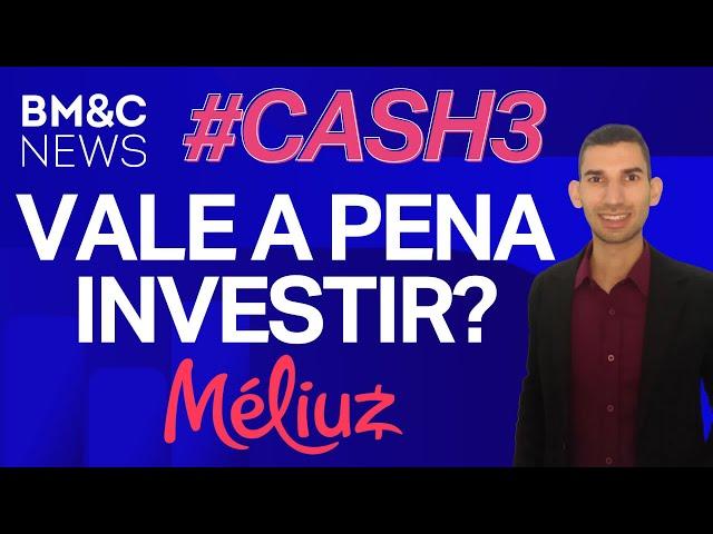 #CASH3: Vale a pena investir na Méliuz?