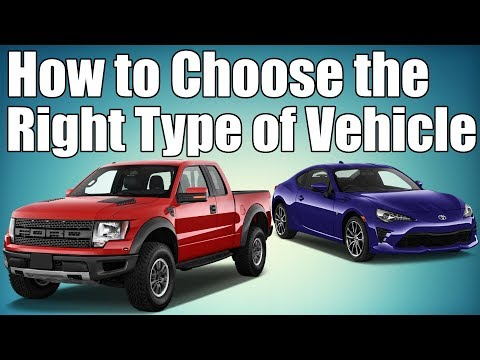 Guide To Choosing the Right Type of Vehicle For You!