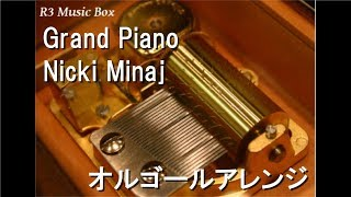 Grand Piano/Nicki Minaj【オルゴール】