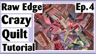 Raw Edge Crazy Quilt Tutorial | Joining the Blocks the Easy Way | Episode 4