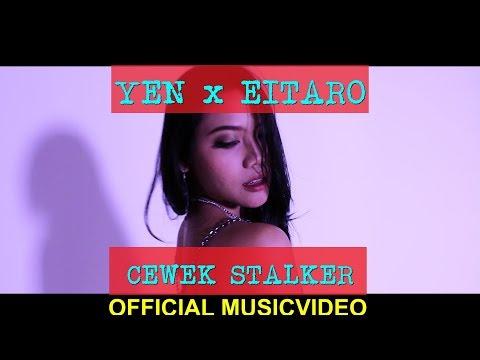 YEN x EITARO - Cewek Stalker (Official Musicvideo)