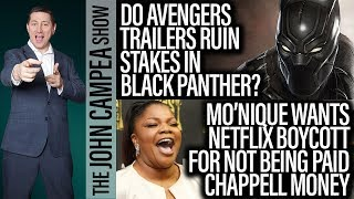 Avengers Trailers Ruin Stakes In Black Panther? Mo-Nique's Netflix Boycott - The John Campea Show