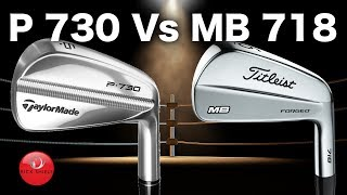 TAYLORMADE P730 IRONS Vs TITLEIST MB 718 IRONS