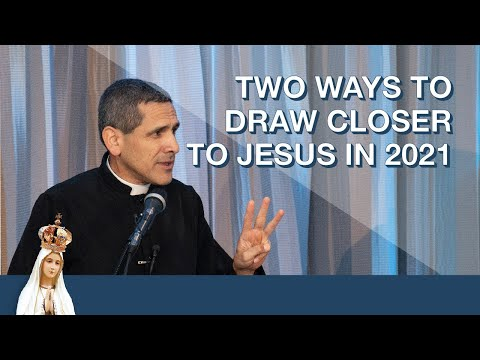 Two Ways to Draw Closer to Jesus in 2021 by Fr. Michael Rodriguez