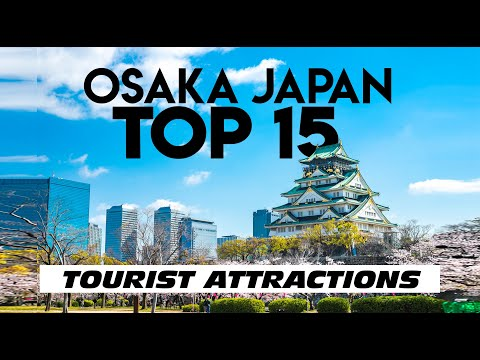 JAPAN | 15 Top-Rated Tourist Attractions in OSAKA [ MUST VISIT ]
