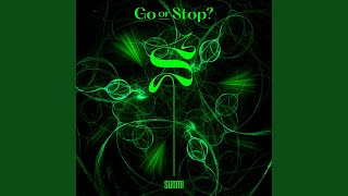 Go or Stop? (Go or Stop?)