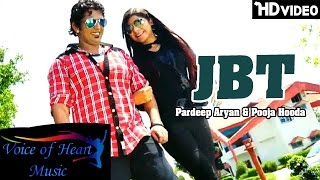JBT   Pardeep Aryan   Pooja Hooda   Latest Haryanvi Songs Haryanavi 2016   Voice of Heart Music