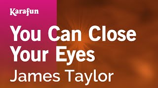 Karaoke You Can Close Your Eyes - James Taylor *