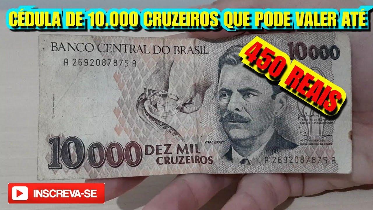 Cedula De 10 000 Cruzeiros Que Pode Valer Ate 450 Reais 2019