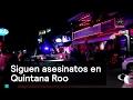Siguen asesinatos en Quintana Roo - Inseguridad - Denise Maerker 10 en punto