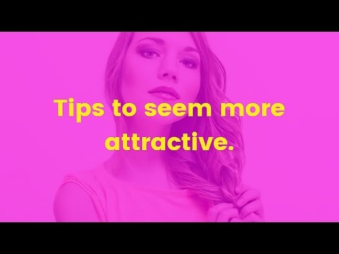 Tips to seem more attractive