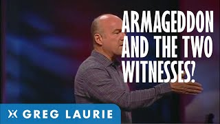 Armageddon, The Two Witnesses and the End Times  (With Greg Laurie)