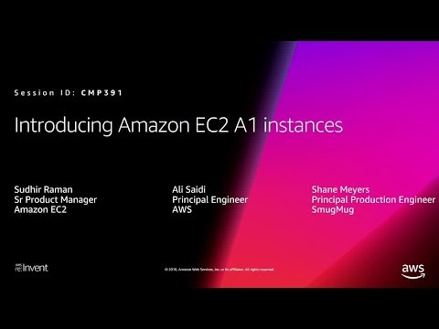 AWS re:Invent 2018: [NEW LAUNCH!] Amazon EC2 A1 Instances Based on the Arm Architecture (CMP391)