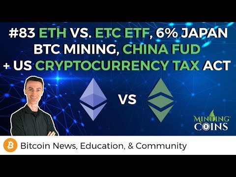 # 83 ETH vs. ETC ETF, 6% Japan BTC Mining, China FUD + US CryptoCurrency Tax Act