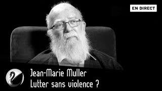 Lutter sans violence ? Jean-Marie Muller [EN DIRECT]