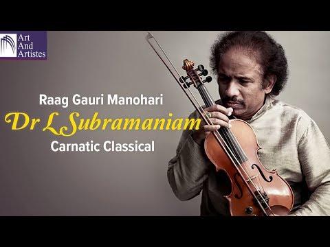Raag Gauri Manohari | Dr L Subramaniam | Carnatic Classical Music | Idea Jalsa | Art and Artistes