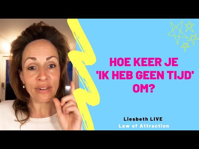 Hoe keer je 'ik heb geen tijd' om? | Liesbeth LIVE Law of Attraction afl 34