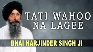 Bhai Harjinder Singh - Tati Wahoo Na Lagee - Jug Jug Satguru Dhrey Avtaari