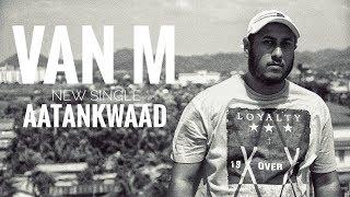 AATANKWAAD (OFFICIAL MUSIC VIDEO) | VAN M | HINDI RAP 2019