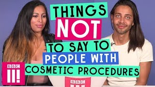 Things Not To Say To People With Cosmetic Procedures