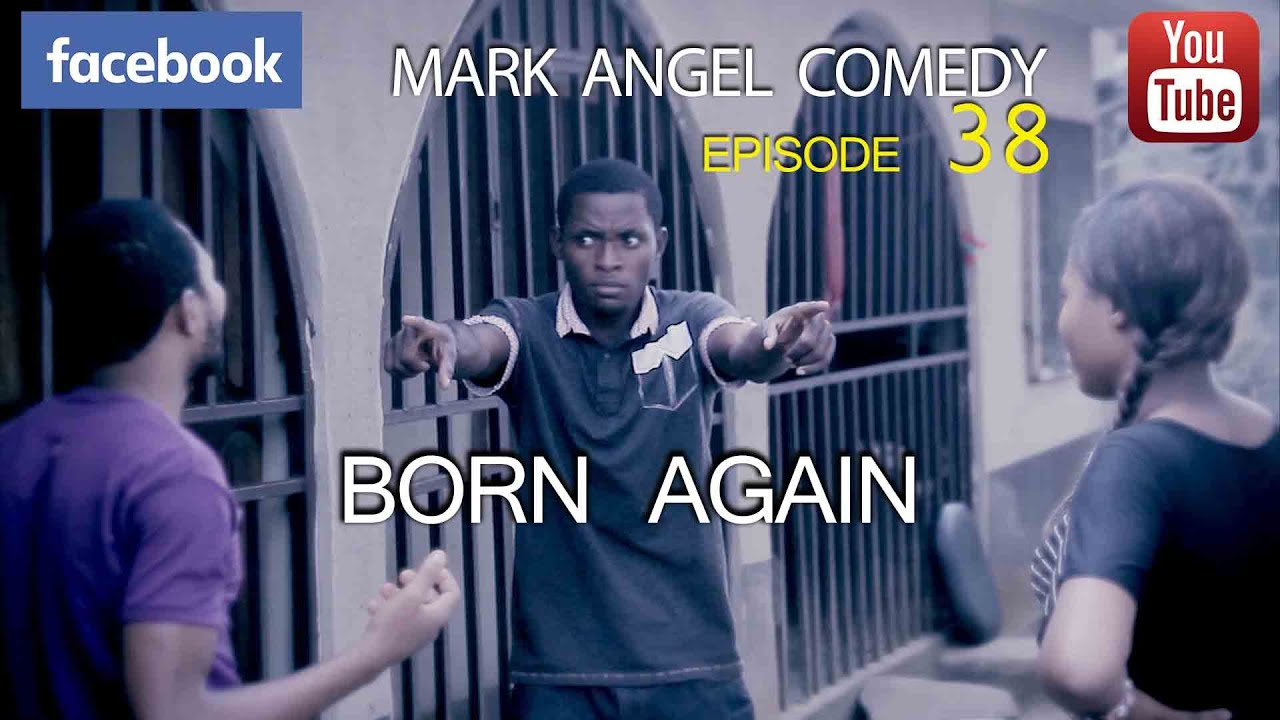 BORN AGAIN (Mark Angel Comedy) (Episode 38)