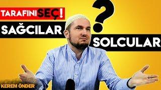 SAĞCILAR ve SOLCULAR! - SEN HANGİ TARAFTASIN?/ Kerem Önder