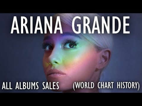 Ariana Grande: All Albums Sales (World Chart History) 2013-2018