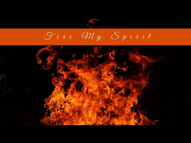 Meditation with the Elements: Fire my Spirit