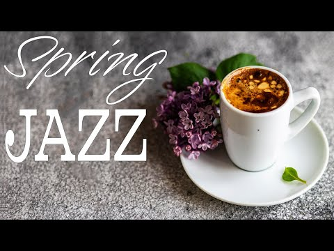 Spring JAZZ - Beautiful Insrumental Piano JAZZ Music & Good Mood