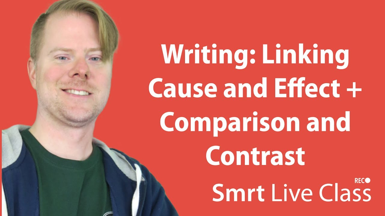 Writing: Linking Cause and Effect + Comparison and Contrast - English with Neal #55