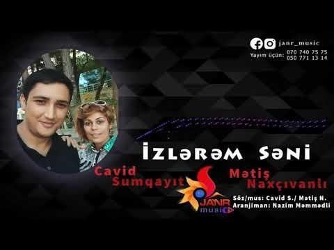 Cavid sumqait ft Metiş naxcivanli İzlerem seni™