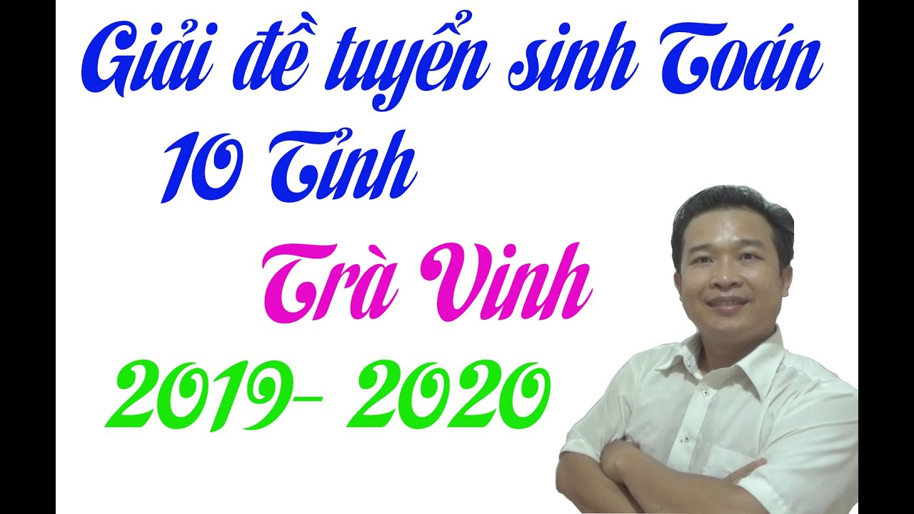 GIẢI ĐỀ TUYỂN SINH TOÁN 10 TỈNH TRÀ VINH 2019-2020