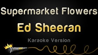 ed sheeran supermarket flowers karaoke version