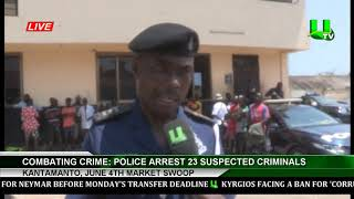 Kantamanto :Police Arrest 23 Suspected Criminals