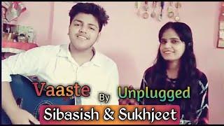 Vaaste Unplugged / Sibasish / Sukhjeet