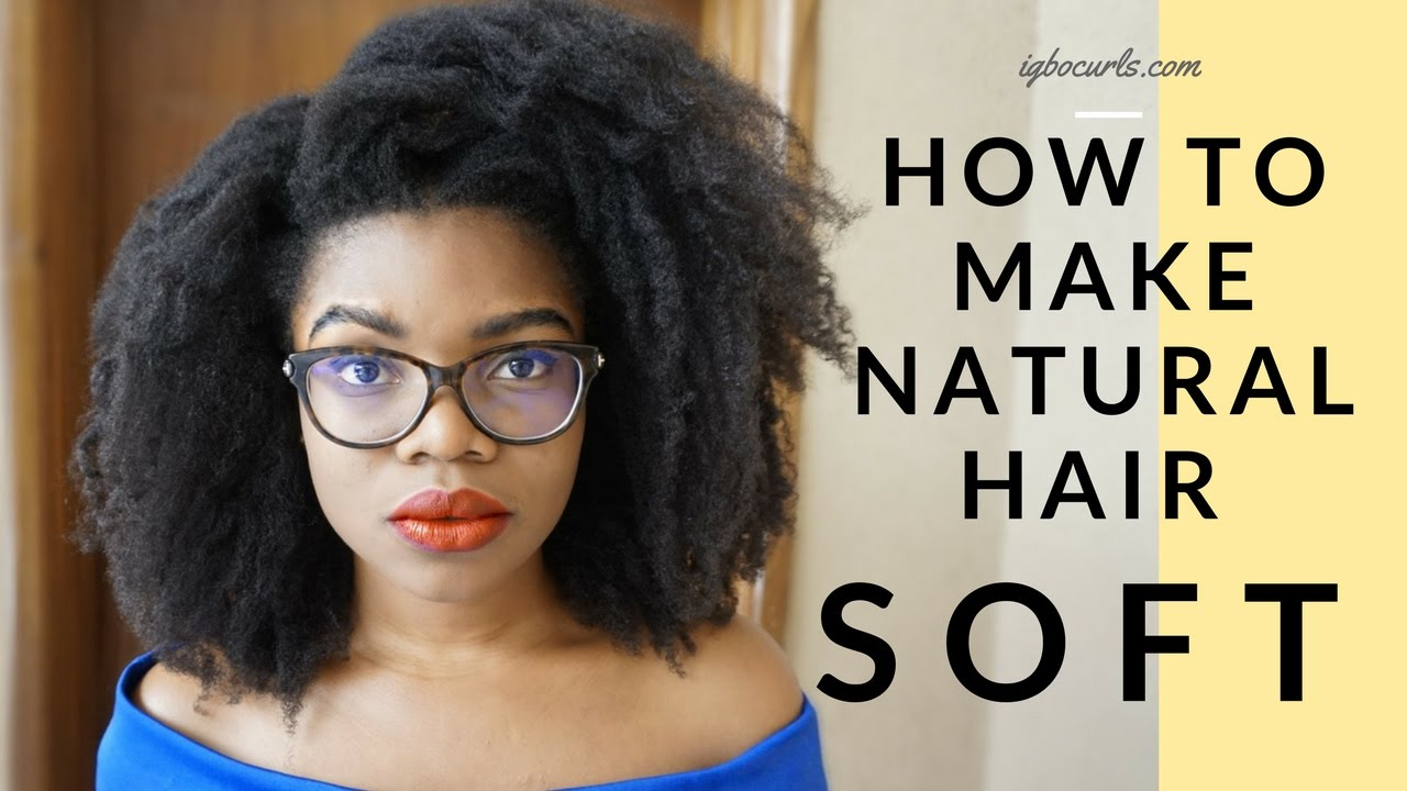 How To Make Natural Hair Soft All Day Everyday C Hair Igbocurls